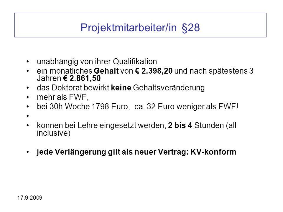 17.9.2009 Projektmitarbeiter/in §28 unabhängig von ihrer Qualifikation ein monatliches Gehalt von 2.398,20 und nach spätestens 3 Jahren 2.861,50 das D