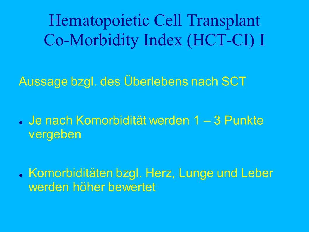 Hematopoietic Cell Transplant Co-Morbidity Index (HCT-CI) I Aussage bzgl. des Überlebens nach SCT Je nach Komorbidität werden 1 – 3 Punkte vergeben Ko