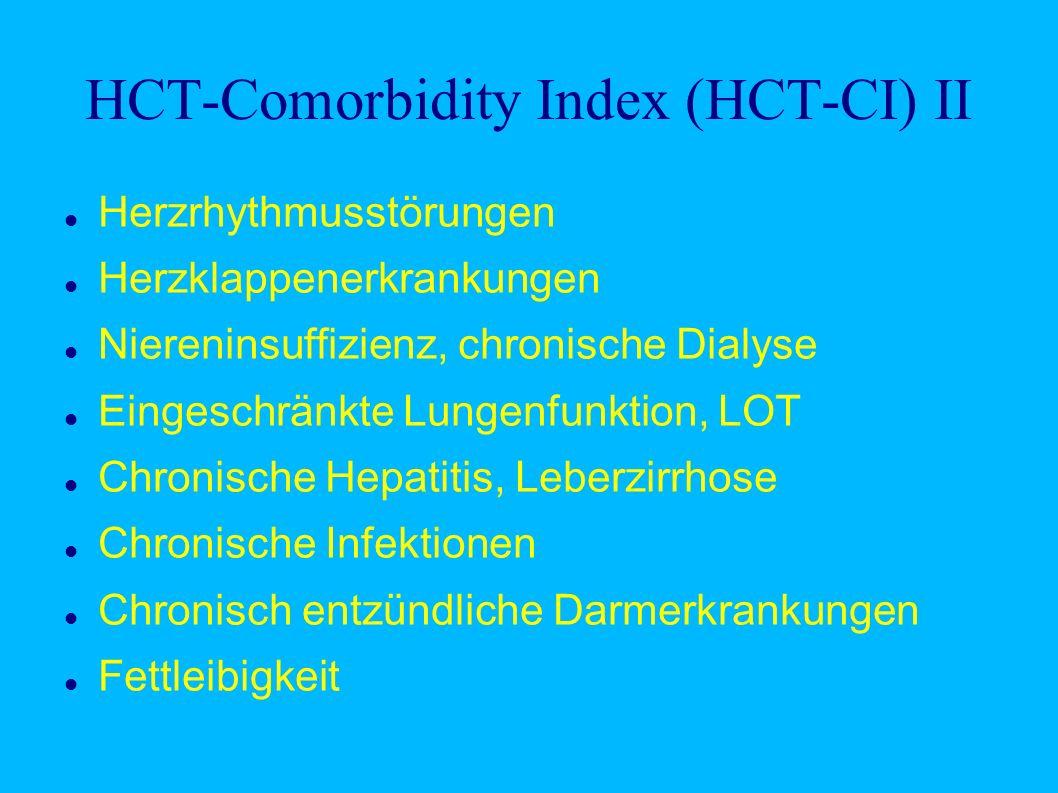 HCT-Comorbidity Index (HCT-CI) II Herzrhythmusstörungen Herzklappenerkrankungen Niereninsuffizienz, chronische Dialyse Eingeschränkte Lungenfunktion, LOT Chronische Hepatitis, Leberzirrhose Chronische Infektionen Chronisch entzündliche Darmerkrankungen Fettleibigkeit