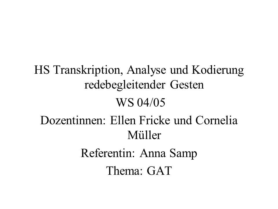 HS Transkription, Analyse und Kodierung redebegleitender Gesten WS 04/05 Dozentinnen: Ellen Fricke und Cornelia Müller Referentin: Anna Samp Thema: GA