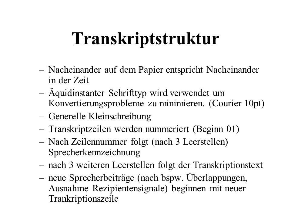 Transkriptstruktur –Nacheinander auf dem Papier entspricht Nacheinander in der Zeit –Äquidinstanter Schrifttyp wird verwendet um Konvertierungsproblem