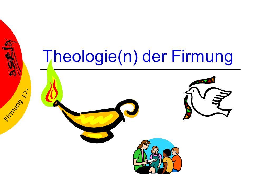 Firmung 17 + Theologie(n) der Firmung