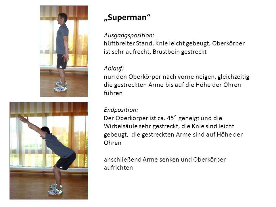 Superman Ausgangsposition: hüftbreiter Stand, Knie leicht gebeugt, Oberkörper ist sehr aufrecht, Brustbein gestreckt Ablauf: nun den Oberkörper nach v