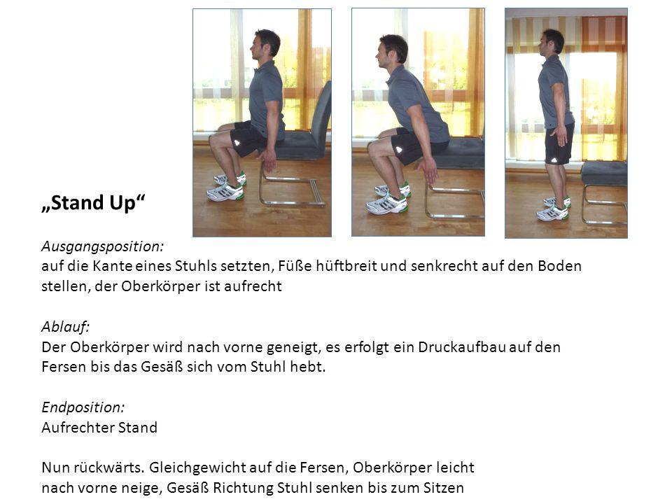 Stand Up Ausgangsposition: auf die Kante eines Stuhls setzten, Füße hüftbreit und senkrecht auf den Boden stellen, der Oberkörper ist aufrecht Ablauf: