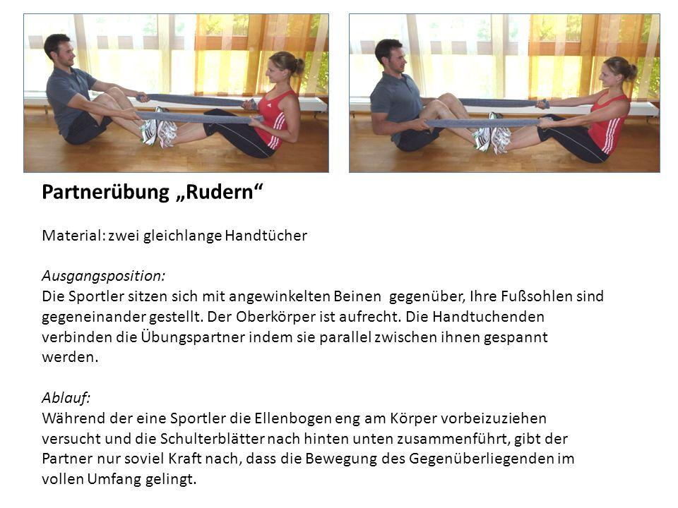 Partnerübung Rudern Material: zwei gleichlange Handtücher Ausgangsposition: Die Sportler sitzen sich mit angewinkelten Beinen gegenüber, Ihre Fußsohle
