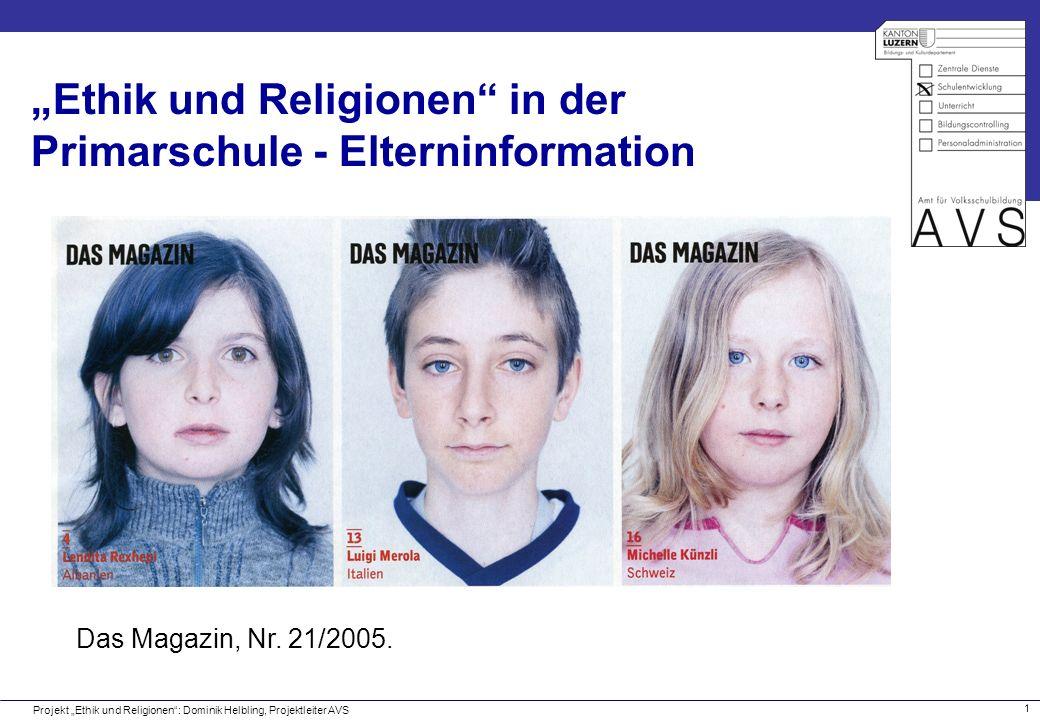 1 Das Magazin, Nr. 21/2005. Ethik und Religionen in der Primarschule - Elterninformation Projekt Ethik und Religionen: Dominik Helbling, Projektleiter