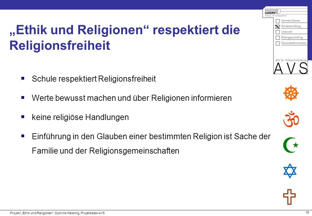 19 Ethik und Religionen respektiert die Religionsfreiheit Projekt Ethik und Religionen: Dominik Helbling, Projektleiter AVS Schule respektiert Religio