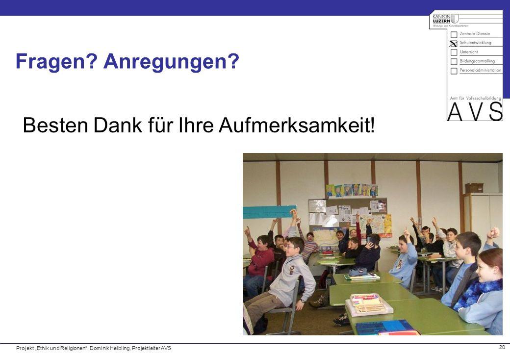 20 Fragen? Anregungen? Projekt Ethik und Religionen: Dominik Helbling, Projektleiter AVS Besten Dank für Ihre Aufmerksamkeit!