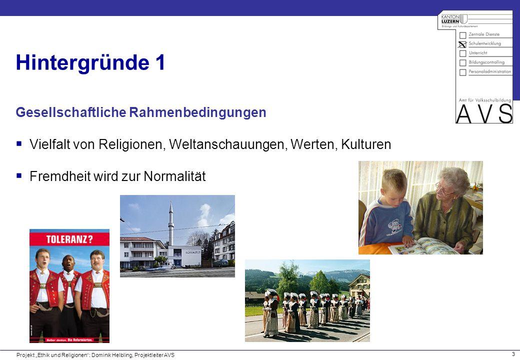 14 Grobziele des Lehrplanes Projekt Ethik und Religionen: Dominik Helbling, Projektleiter AVS A.