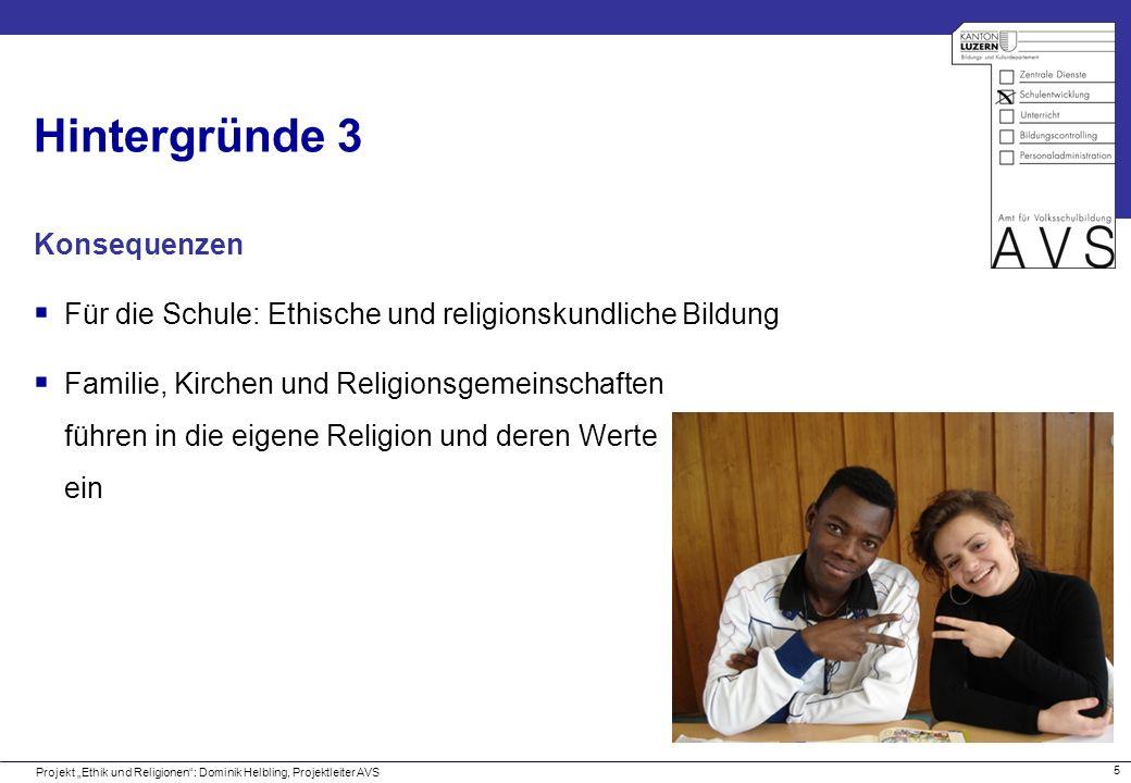 5 Hintergründe 3 Konsequenzen Für die Schule: Ethische und religionskundliche Bildung Familie, Kirchen und Religionsgemeinschaften führen in die eigen