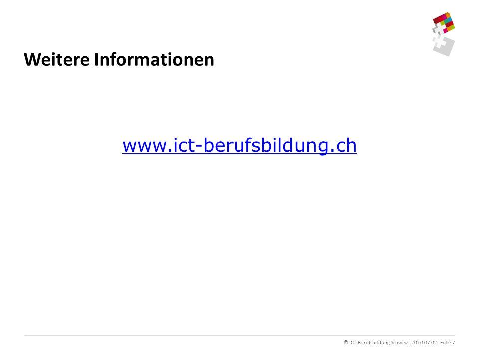 © ICT-Berufsbildung Schweiz - 2010-07-02 - Folie 7 www.ict-berufsbildung.ch Weitere Informationen