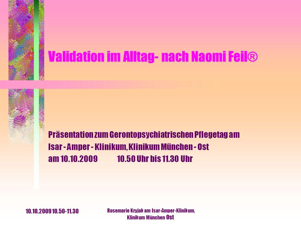 10.10.2009 10.50-11.30 Rosemarie Kryjak am Isar-Amper-Klinikum, Klinikum München Ost Die Entwicklung der Validationsmethode Naomi Feil (geb.