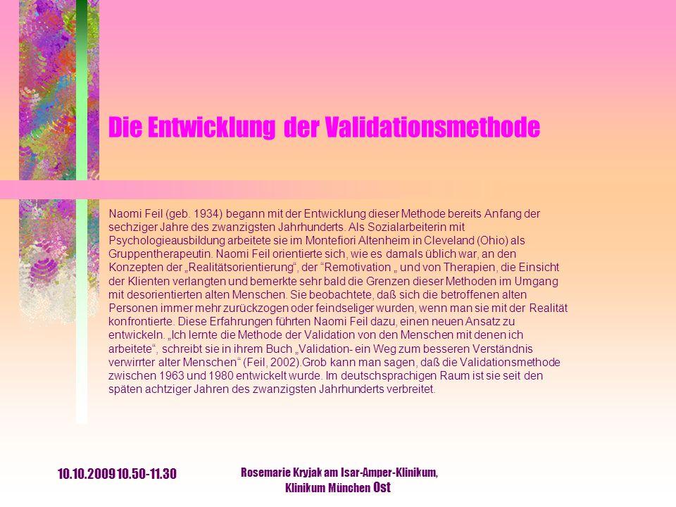 10.10.2009 10.50-11.30 Rosemarie Kryjak am Isar-Amper-Klinikum, Klinikum München Ost Die Entwicklung der Validationsmethode Naomi Feil (geb. 1934) beg
