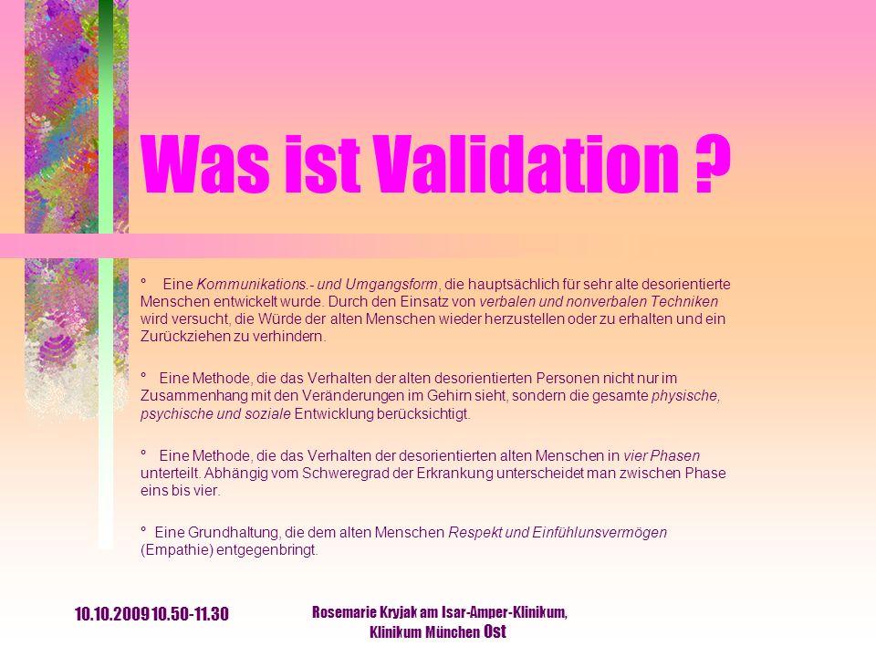 10.10.2009 10.50-11.30 Rosemarie Kryjak am Isar-Amper-Klinikum, Klinikum München Ost Was ist Validation ? ° Eine Kommunikations.- und Umgangsform, die