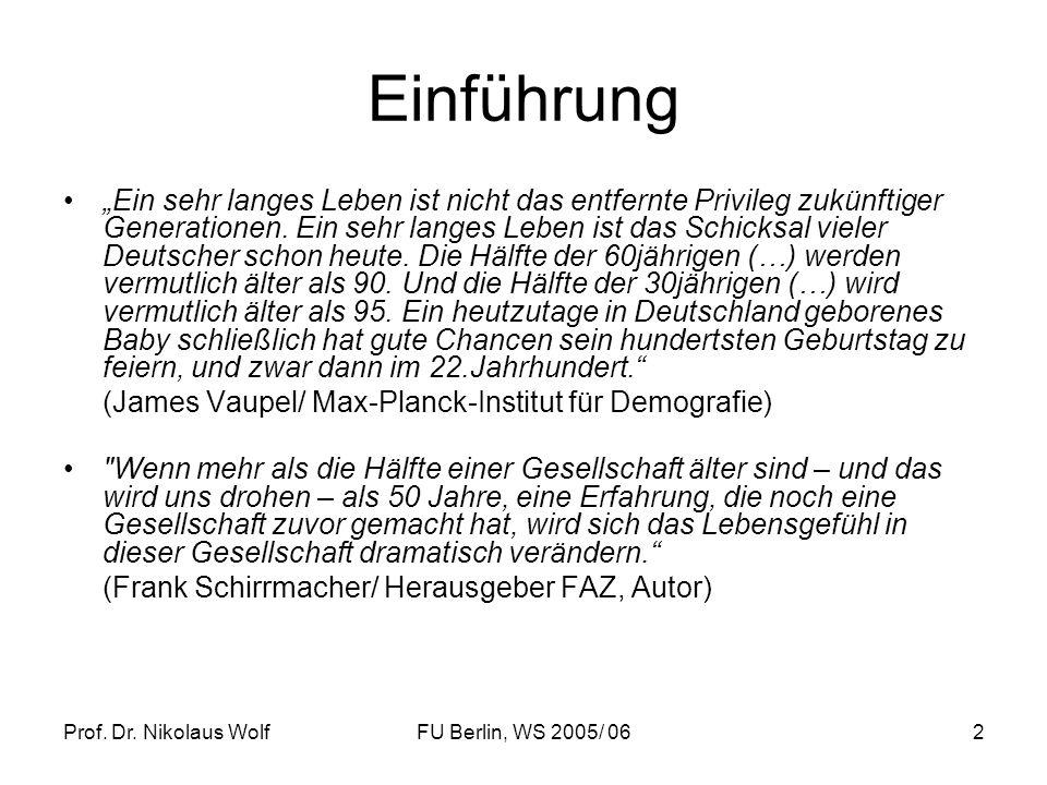 Prof. Dr. Nikolaus WolfFU Berlin, WS 2005/ 062 Einführung Ein sehr langes Leben ist nicht das entfernte Privileg zukünftiger Generationen. Ein sehr la
