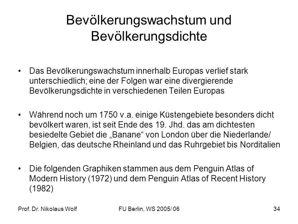 Prof. Dr. Nikolaus WolfFU Berlin, WS 2005/ 0634 Bevölkerungswachstum und Bevölkerungsdichte Das Bevölkerungswachstum innerhalb Europas verlief stark u