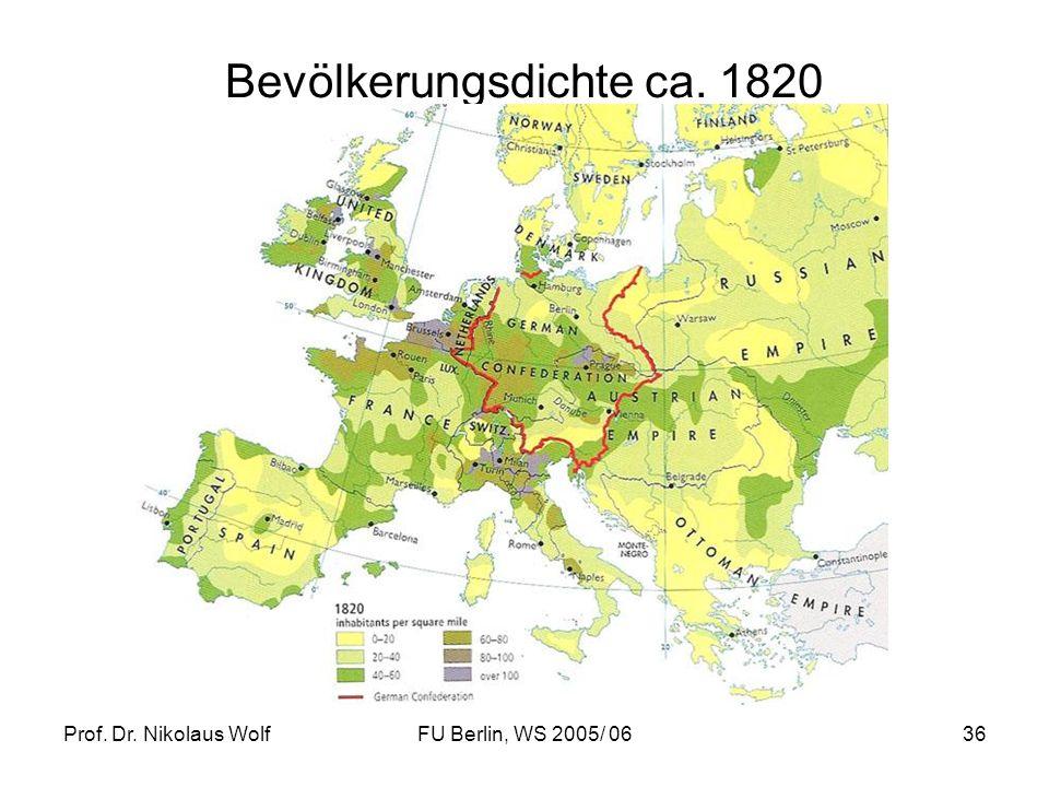 Prof. Dr. Nikolaus WolfFU Berlin, WS 2005/ 0636 Bevölkerungsdichte ca. 1820