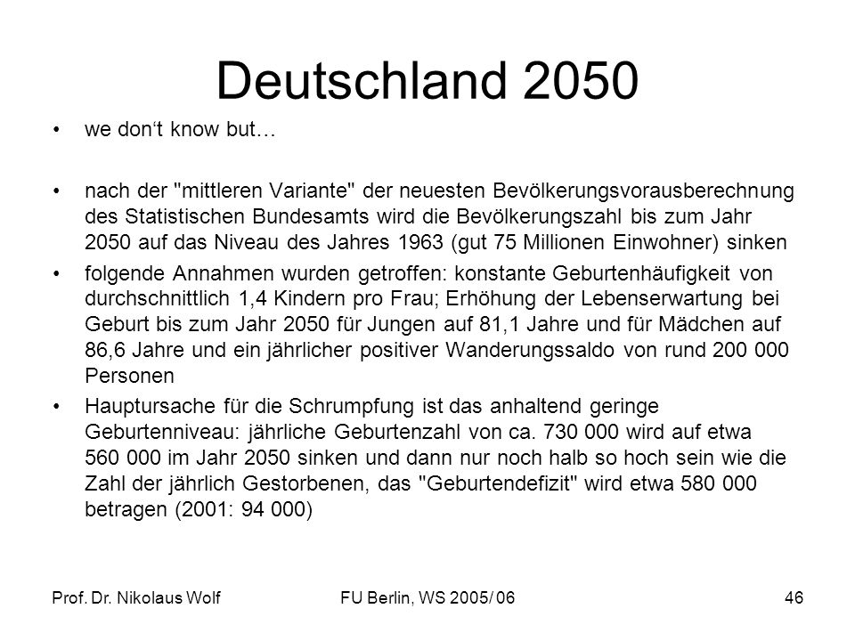 Prof. Dr. Nikolaus WolfFU Berlin, WS 2005/ 0646 Deutschland 2050 we dont know but… nach der