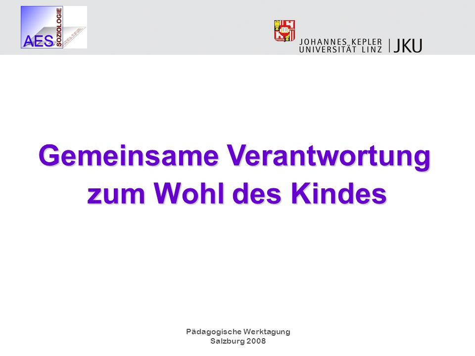 Pädagogische Werktagung Salzburg 2008 Gemeinsame Verantwortung zum Wohl des Kindes