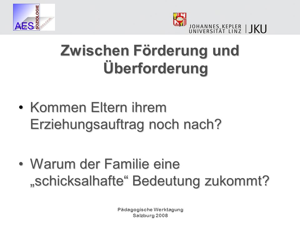 Pädagogische Werktagung Salzburg 2008 Zwischen Förderung und Überforderung Kommen Eltern ihrem Erziehungsauftrag noch nach?Kommen Eltern ihrem Erziehu