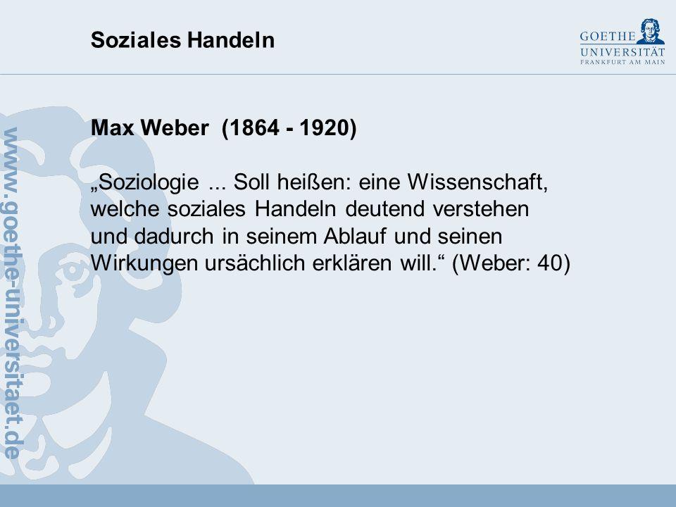 Soziales Handeln Um soziales Handeln verstehend erklären zu können (Max Weber), genügt es da, dass wir die sozialen Strukturen kennen, in denen Individuen handeln (vgl.