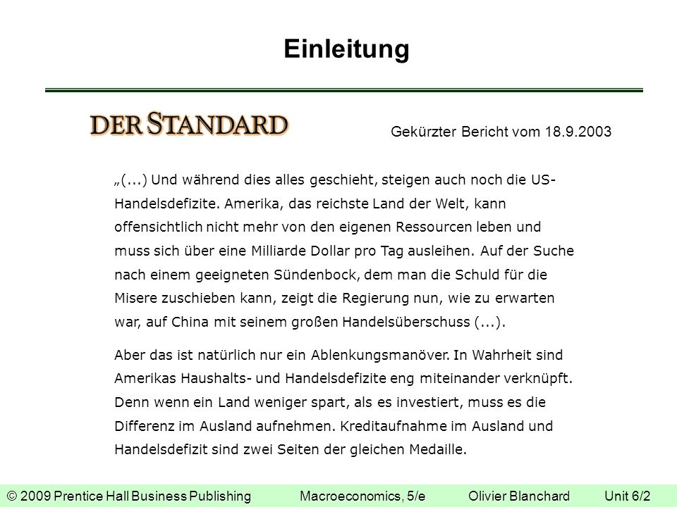 © 2009 Prentice Hall Business Publishing Macroeconomics, 5/e Olivier Blanchard © 2009 Prentice Hall Business Publishing Macroeconomics, 5/e Olivier Blanchard Unit 6/2 Einleitung Gekürzter Bericht vom 18.9.2003 (...) Und während dies alles geschieht, steigen auch noch die US- Handelsdefizite.