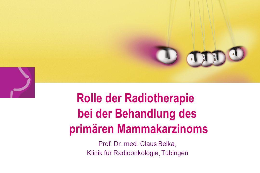1 Rolle der Radiotherapie bei der Behandlung des primären Mammakarzinoms Prof.