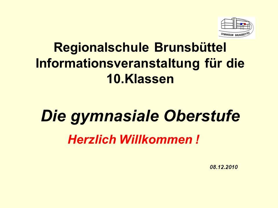 Regionalschule Brunsbüttel Informationsveranstaltung für die 10.Klassen Die gymnasiale Oberstufe 08.12.2010 Herzlich Willkommen !