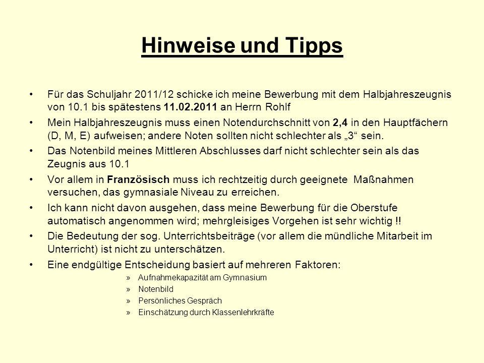 Hinweise und Tipps Für das Schuljahr 2011/12 schicke ich meine Bewerbung mit dem Halbjahreszeugnis von 10.1 bis spätestens 11.02.2011 an Herrn Rohlf M