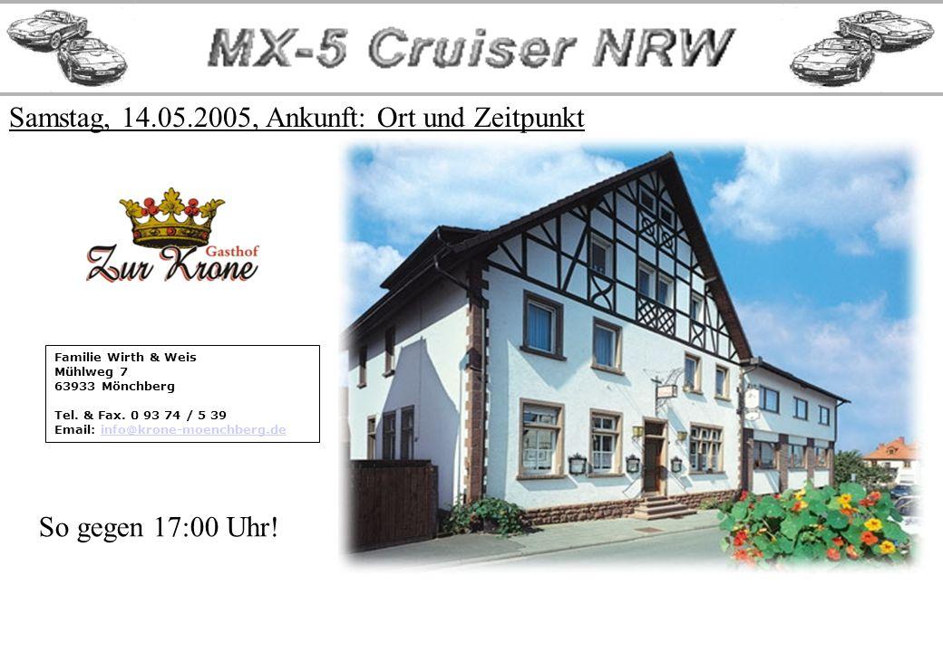 Samstag, 14.05.2005, Ankunft: Ort und Zeitpunkt Familie Wirth & Weis Mühlweg 7 63933 Mönchberg Tel.