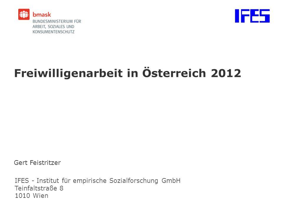 IFES - Institut für empirische Sozialforschung GmbH Teinfaltstraße 8 1010 Wien Freiwilligenarbeit in Österreich 2012 Gert Feistritzer