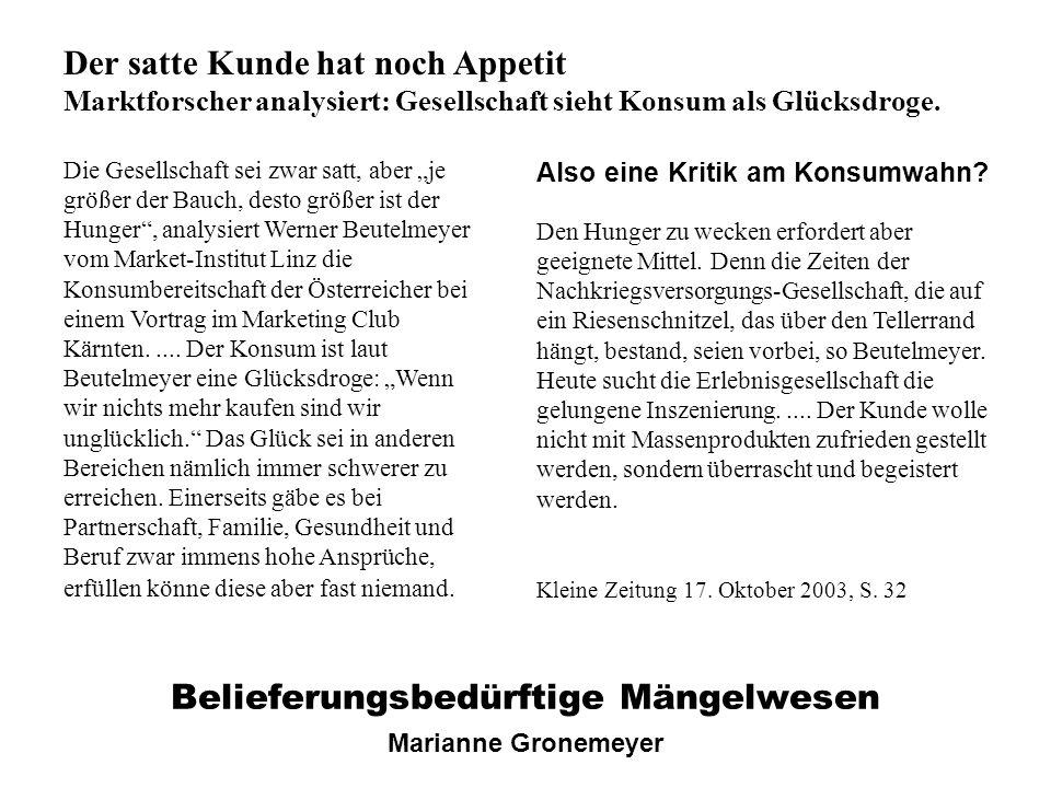 Belieferungsbedürftige Mängelwesen Marianne Gronemeyer Der satte Kunde hat noch Appetit Marktforscher analysiert: Gesellschaft sieht Konsum als Glücks