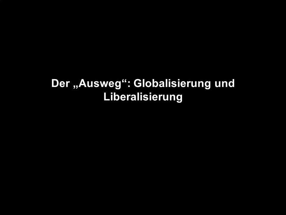 Der Ausweg: Globalisierung und Liberalisierung