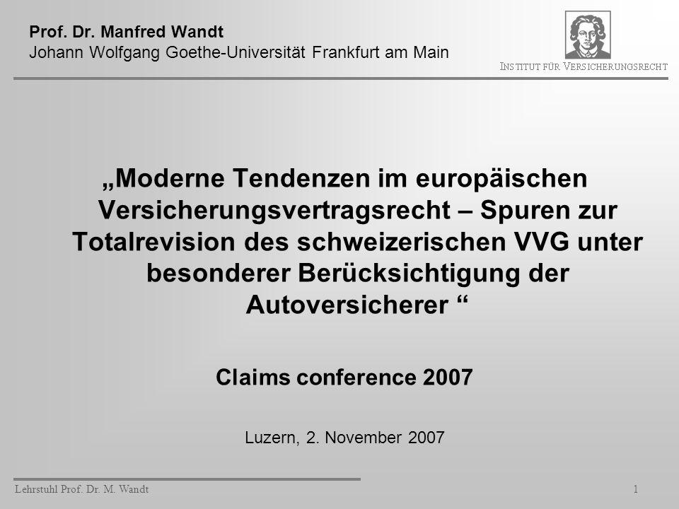 Lehrstuhl Prof. Dr. M. Wandt1 Prof. Dr. Manfred Wandt Johann Wolfgang Goethe-Universität Frankfurt am Main Moderne Tendenzen im europäischen Versicher