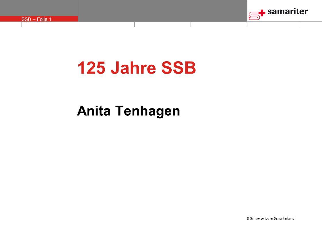 SSB – Folie 1 © Schweizerischer Samariterbund 125 Jahre SSB Anita Tenhagen