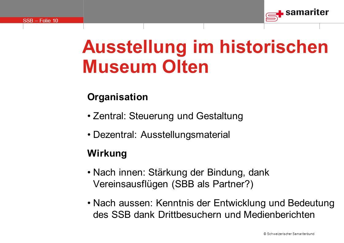 SSB – Folie 10 © Schweizerischer Samariterbund Ausstellung im historischen Museum Olten Organisation Zentral: Steuerung und Gestaltung Dezentral: Auss