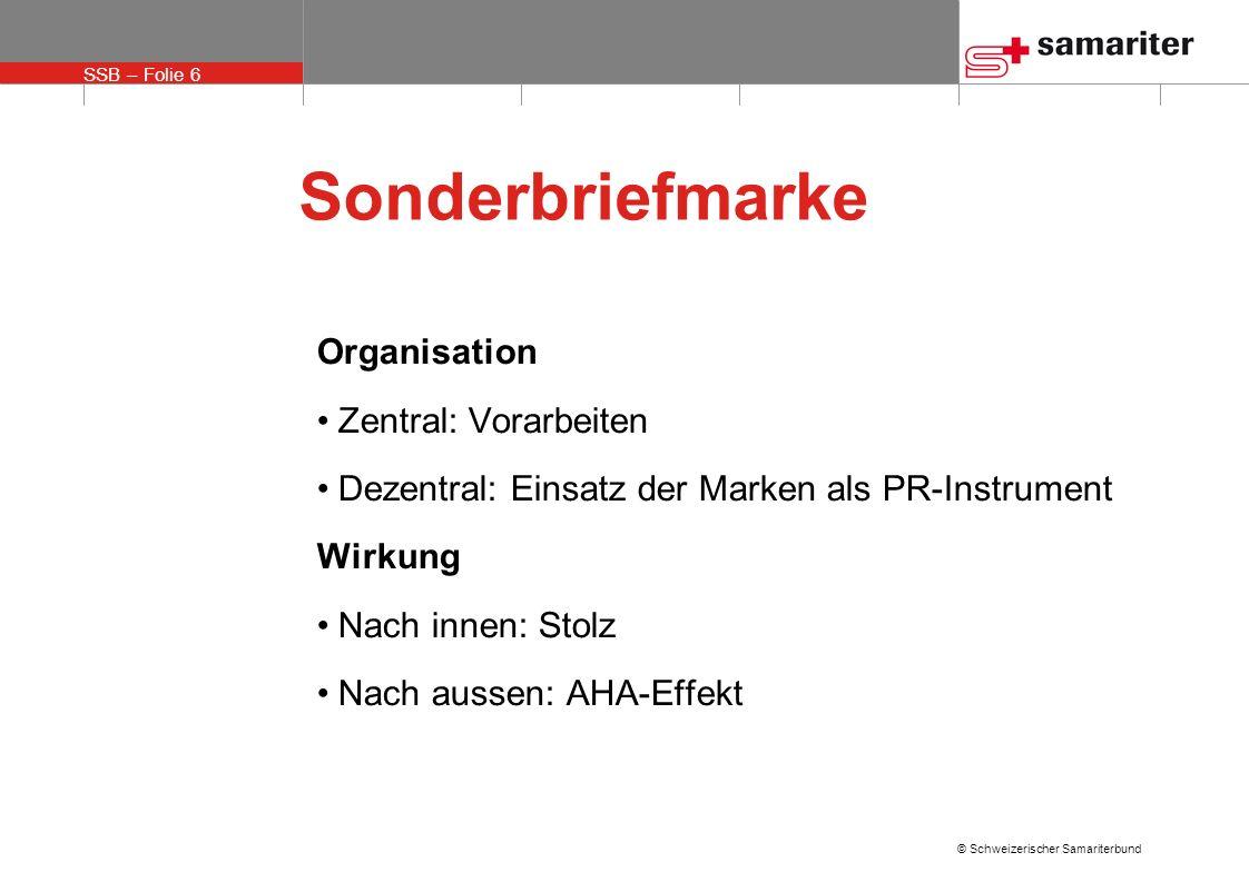 SSB – Folie 6 © Schweizerischer Samariterbund Sonderbriefmarke Organisation Zentral: Vorarbeiten Dezentral: Einsatz der Marken als PR-Instrument Wirku