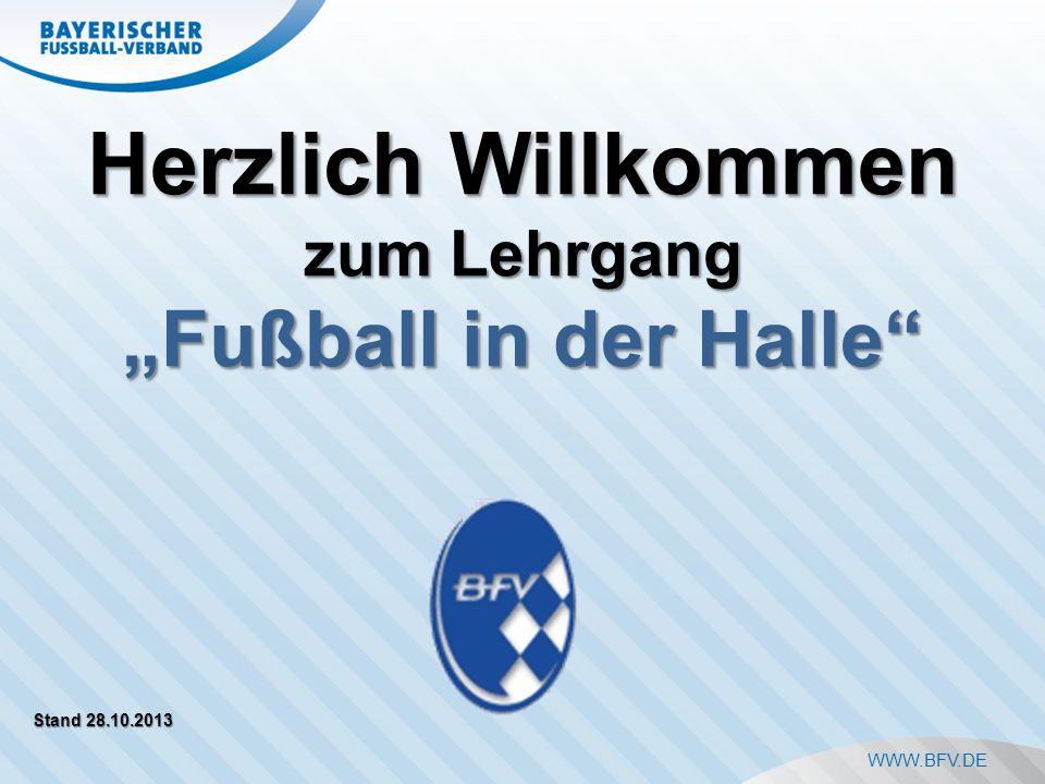WWW.BFV.DE Herzlich Willkommen zum Lehrgang Fußball in der Halle Stand 28.10.2013