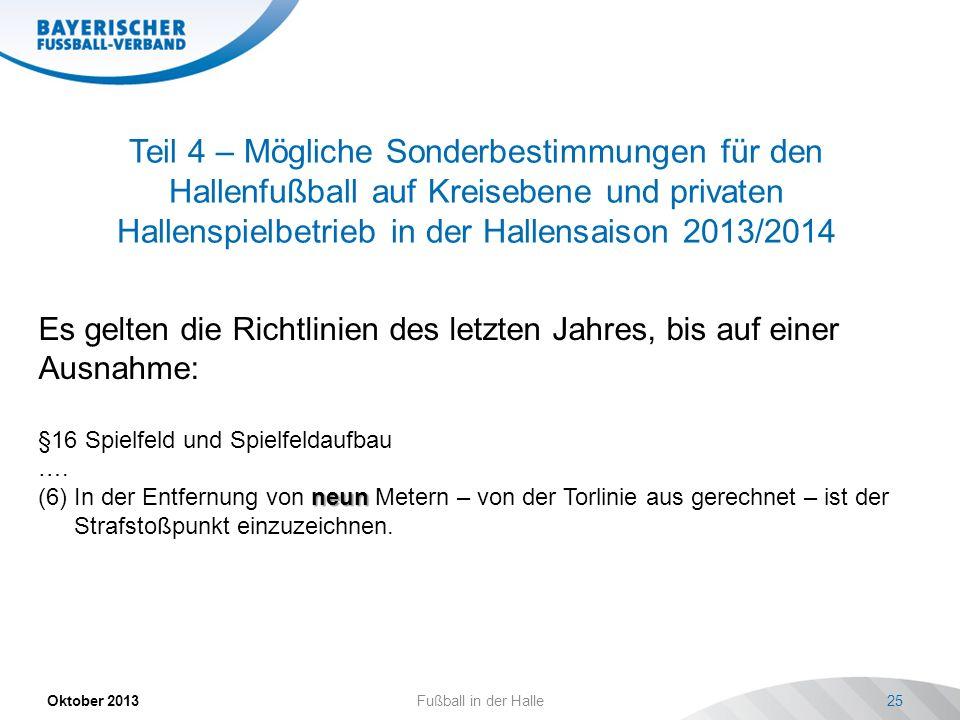 Teil 4 – Mögliche Sonderbestimmungen für den Hallenfußball auf Kreisebene und privaten Hallenspielbetrieb in der Hallensaison 2013/2014 Oktober 2013 F
