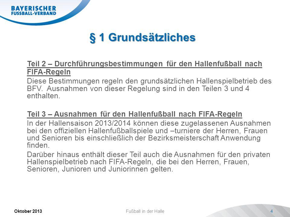 § 1 Grundsätzliches Oktober 2013Fußball in der Halle4 Teil 2 – Durchführungsbestimmungen für den Hallenfußball nach FIFA-Regeln Diese Bestimmungen reg