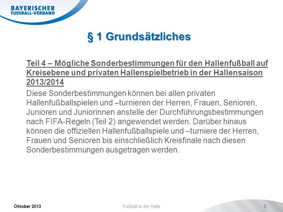 § 1 Grundsätzliches Oktober 2013Fußball in der Halle5 Teil 4 – Mögliche Sonderbestimmungen für den Hallenfußball auf Kreisebene und privaten Hallenspi