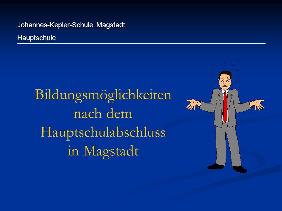 Johannes-Kepler-Schule Magstadt Hauptschule Wege nach der Hauptschule Beginn einer Lehre Beginn einer Lehre weiterführende Schule weiterführende Schule