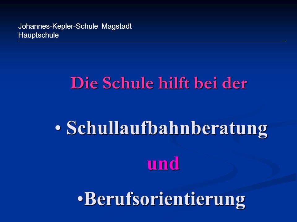 Johannes-Kepler-Schule Magstadt Hauptschule Die Schule hilft bei der Schullaufbahnberatung Schullaufbahnberatung und und BerufsorientierungBerufsorien