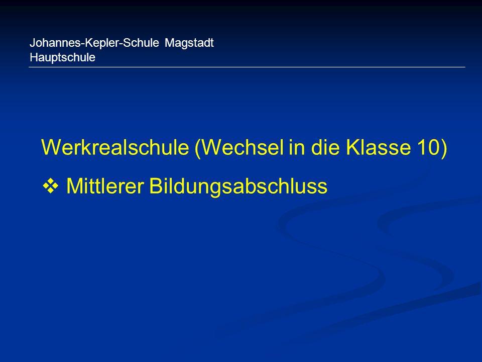 Johannes-Kepler-Schule Magstadt Hauptschule Werkrealschule (Wechsel in die Klasse 10) Mittlerer Bildungsabschluss
