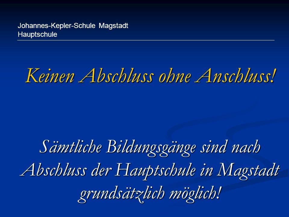 Johannes-Kepler-Schule Magstadt Hauptschule Keinen Abschluss ohne Anschluss! Sämtliche Bildungsgänge sind nach Abschluss der Hauptschule in Magstadt g