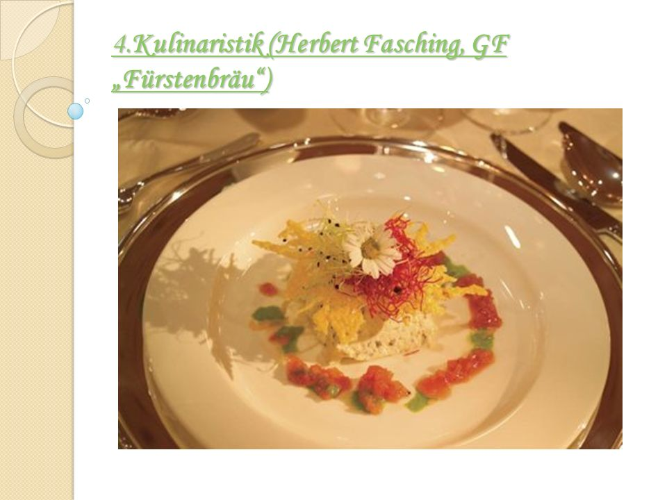 4.Kulinaristik (Herbert Fasching, GF Fürstenbräu) 4.Kulinaristik (Herbert Fasching, GF Fürstenbräu)