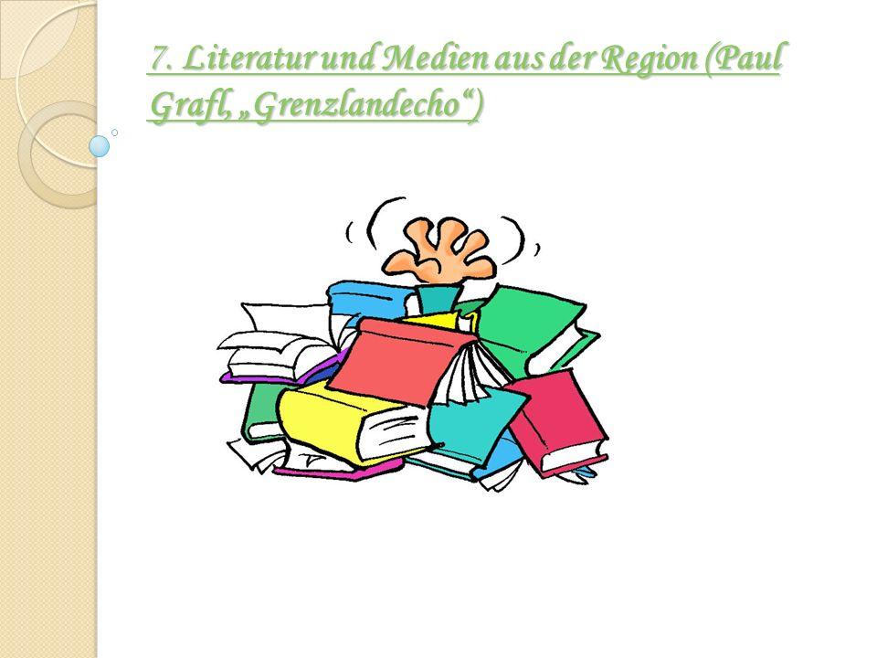 7. Literatur und Medien aus der Region (Paul Grafl, Grenzlandecho) 7. Literatur und Medien aus der Region (Paul Grafl, Grenzlandecho)