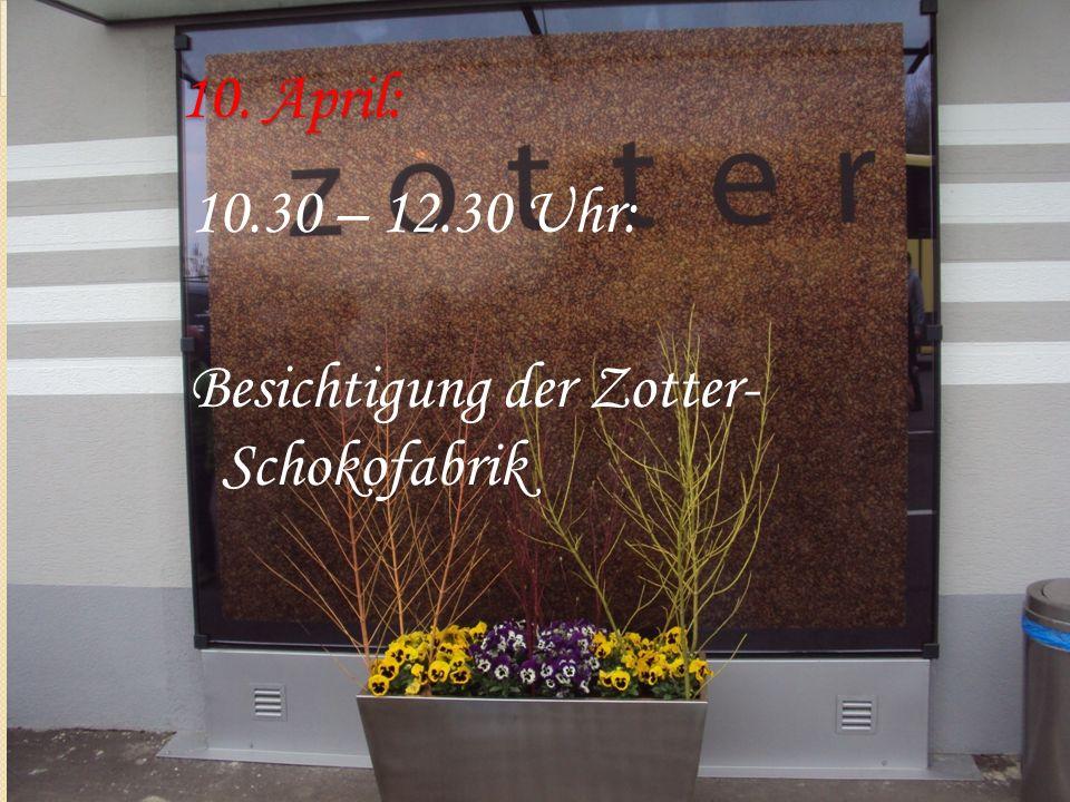 10. April: 10.30 – 12.30 Uhr: Besichtigung der Zotter- Schokofabrik