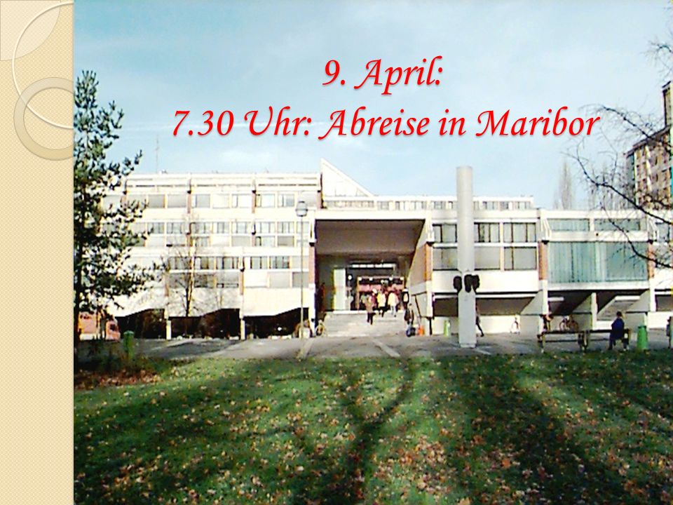9. April: 7.30 Uhr: Abreise in Maribor