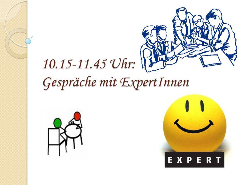 10.15-11.45 Uhr: Gespräche mit ExpertInnen